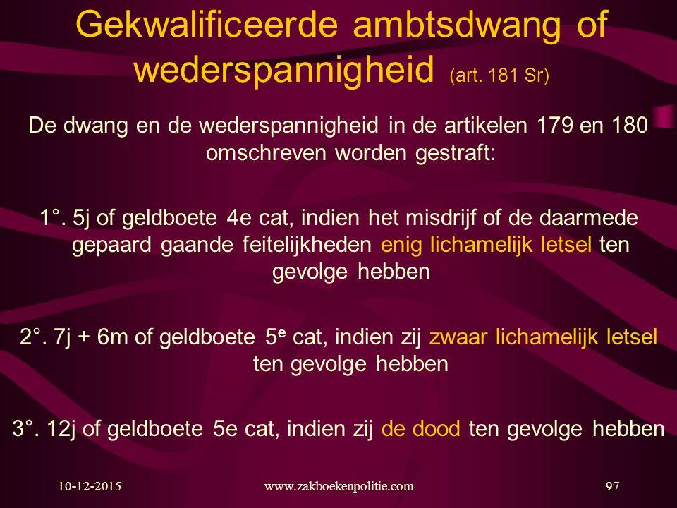 10-12-2015www.zakboekenpolitie.com97 Gekwalificeerde ambtsdwang of wederspannigheid (art. 181 Sr) De dwang en de wederspannigheid in de artikelen 179