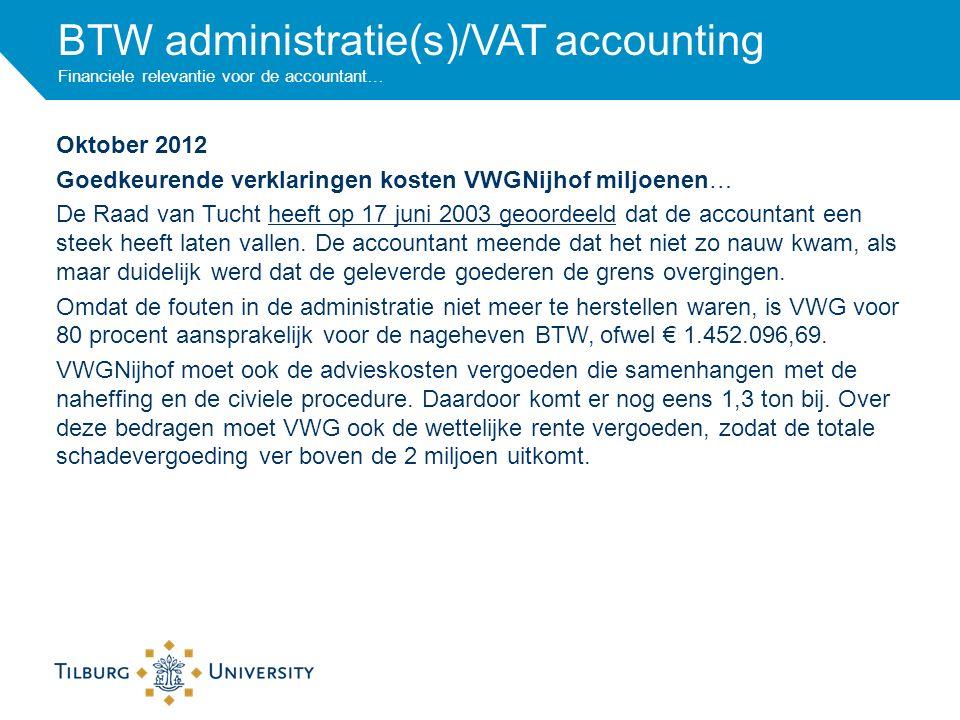 BTW administratie(s)/VAT accounting Financiele relevantie voor de accountant… Oktober 2012 Goedkeurende verklaringen kosten VWGNijhof miljoenen… De Raad van Tucht heeft op 17 juni 2003 geoordeeld dat de accountant een steek heeft laten vallen.