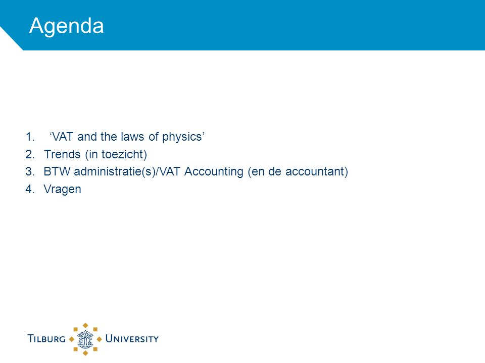 Agenda 1.'VAT and the laws of physics' 2.