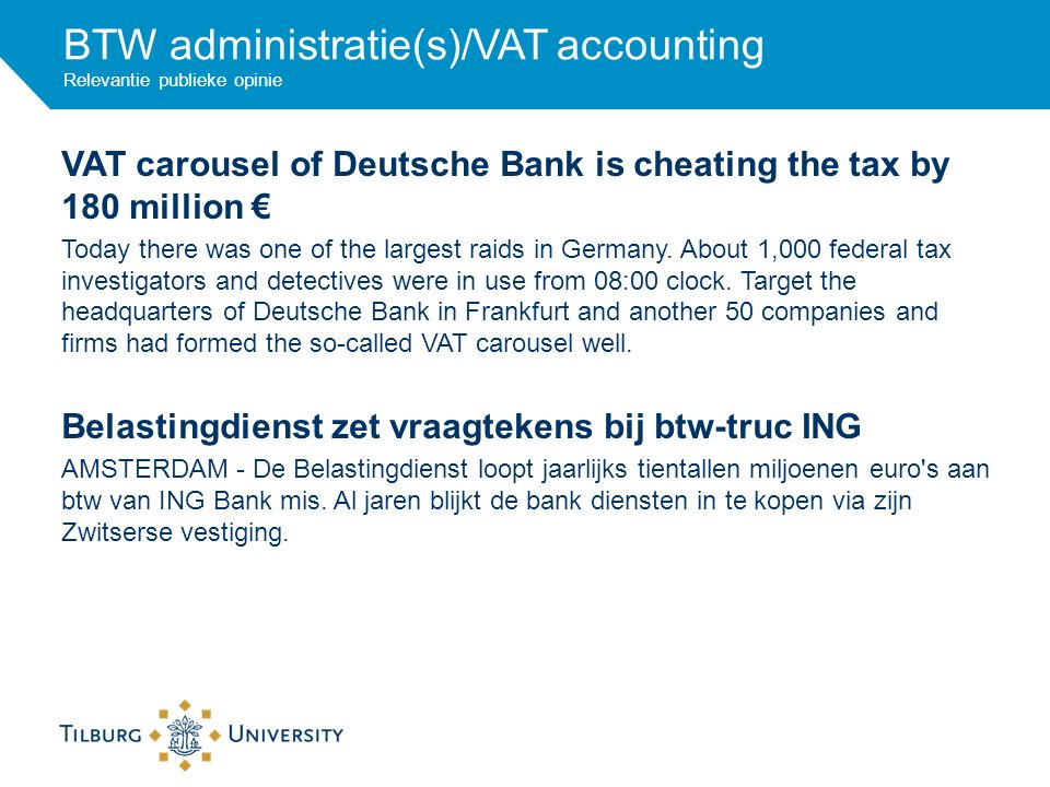 BTW administratie(s)/VAT accounting Relevantie publieke opinie VAT carousel of Deutsche Bank is cheating the tax by 180 million € Today there was one of the largest raids in Germany.