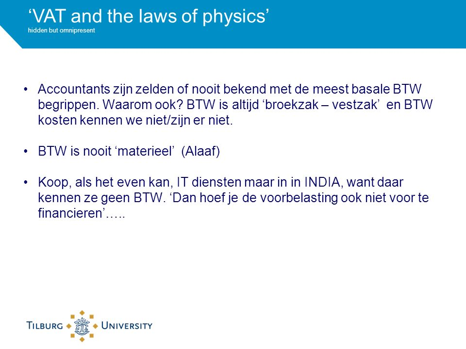'VAT and the laws of physics' hidden but omnipresent Accountants zijn zelden of nooit bekend met de meest basale BTW begrippen.
