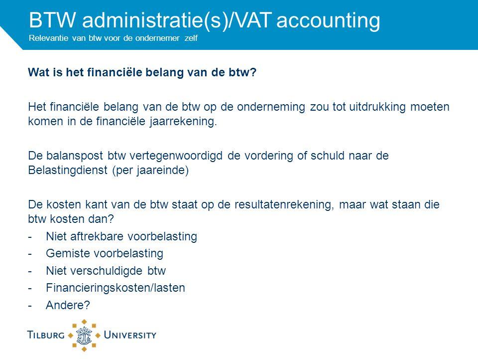 BTW administratie(s)/VAT accounting Relevantie van btw voor de ondernemer zelf Wat is het financiële belang van de btw.