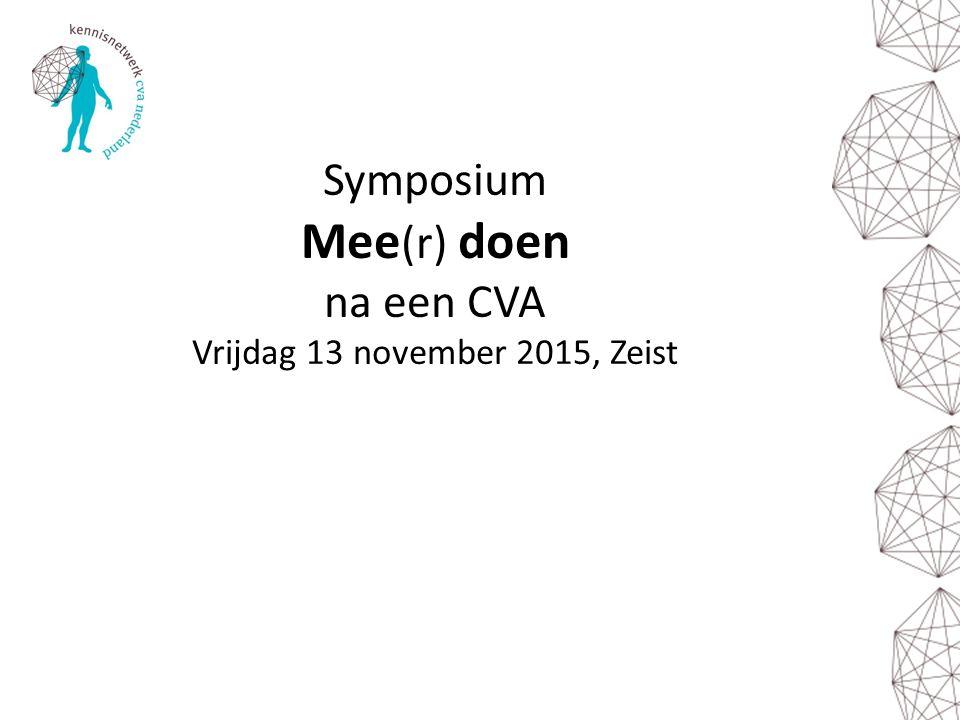 Symposium Mee (r) doen na een CVA Vrijdag 13 november 2015, Zeist