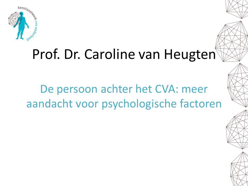 Prof. Dr. Caroline van Heugten De persoon achter het CVA: meer aandacht voor psychologische factoren