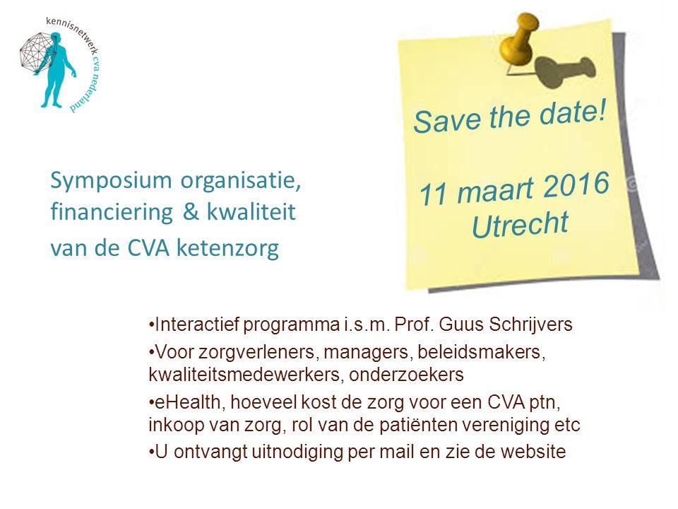 Symposium organisatie, financiering & kwaliteit van de CVA ketenzorg Interactief programma i.s.m. Prof. Guus Schrijvers Voor zorgverleners, managers,