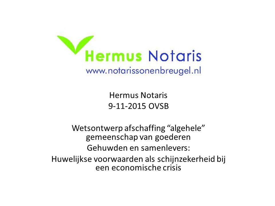 """Hermus Notaris 9-11-2015 OVSB Wetsontwerp afschaffing """"algehele"""" gemeenschap van goederen Gehuwden en samenlevers: Huwelijkse voorwaarden als schijnze"""