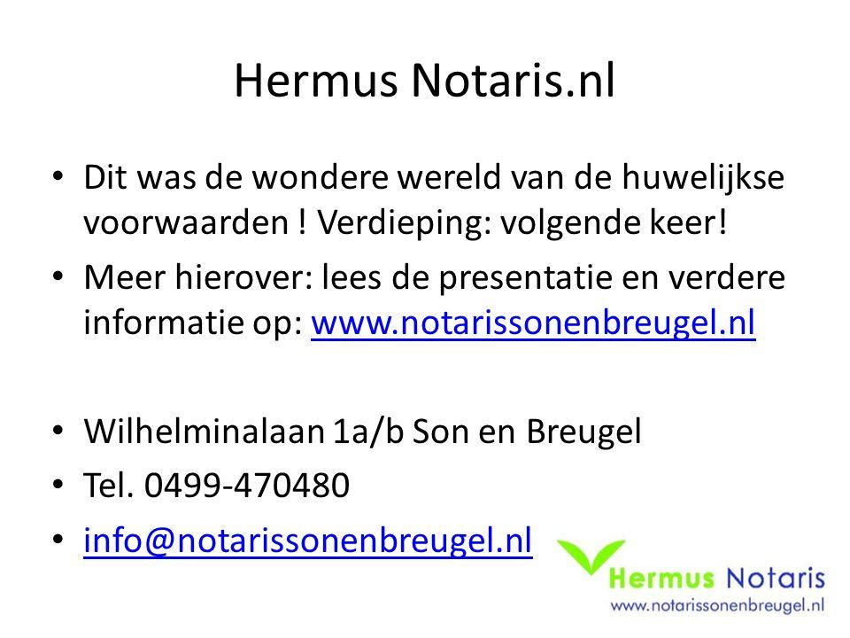 Hermus Notaris.nl Dit was de wondere wereld van de huwelijkse voorwaarden ! Verdieping: volgende keer! Meer hierover: lees de presentatie en verdere i