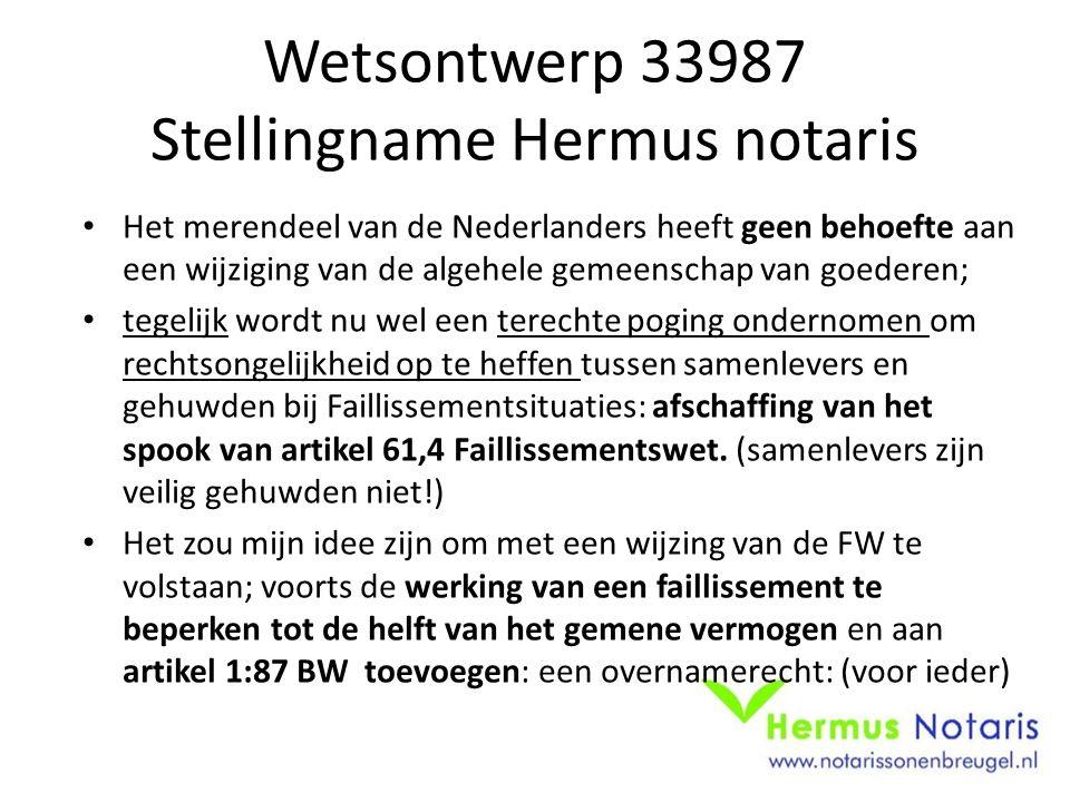Wetsontwerp 33987 Stellingname Hermus notaris Het merendeel van de Nederlanders heeft geen behoefte aan een wijziging van de algehele gemeenschap van