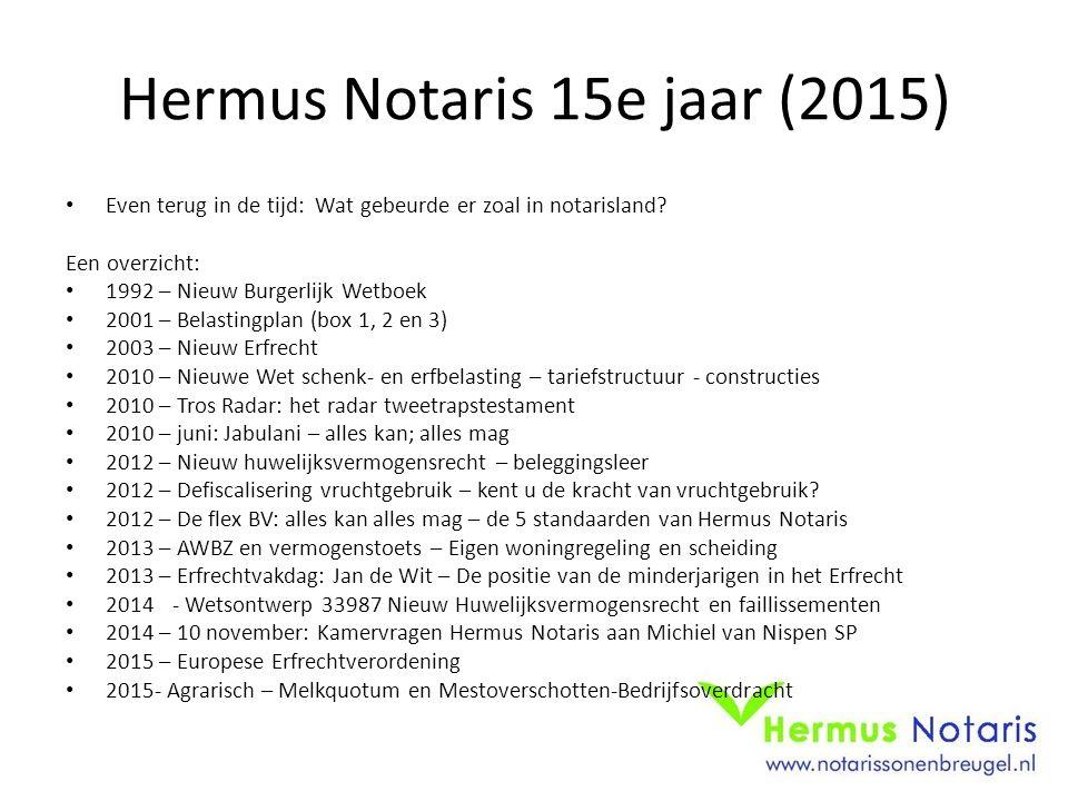 Hermus Notaris 15e jaar (2015) Even terug in de tijd: Wat gebeurde er zoal in notarisland? Een overzicht: 1992 – Nieuw Burgerlijk Wetboek 2001 – Belas