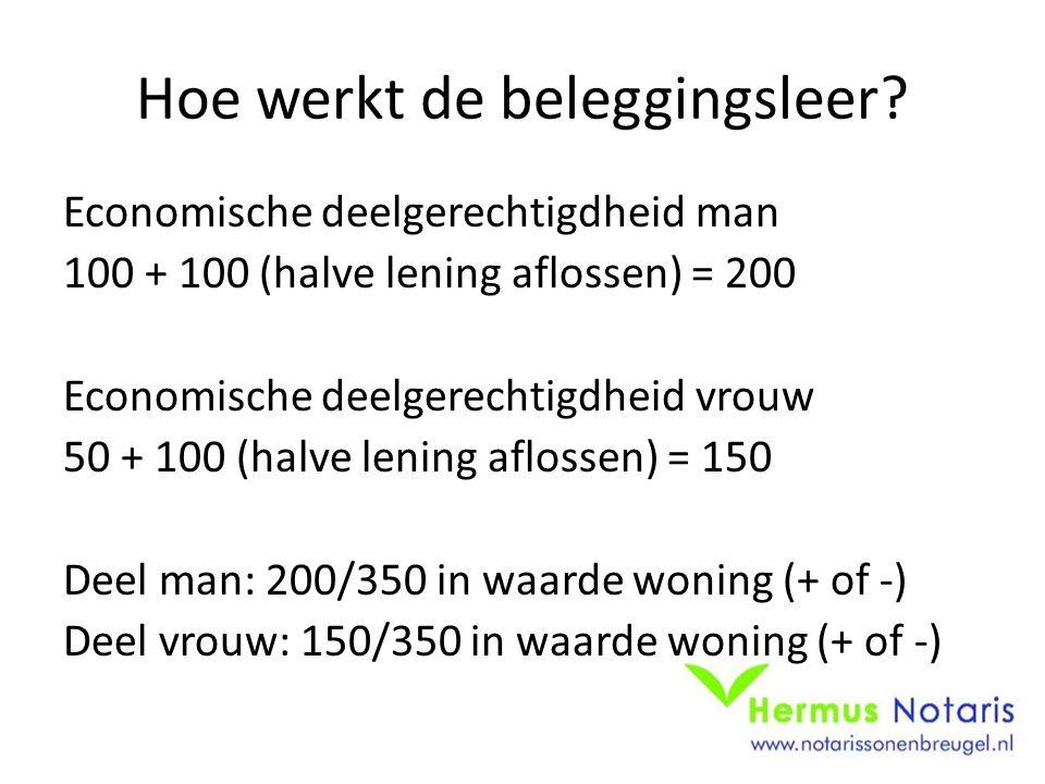 Hoe werkt de beleggingsleer? Economische deelgerechtigdheid man 100 + 100 (halve lening aflossen) = 200 Economische deelgerechtigdheid vrouw 50 + 100