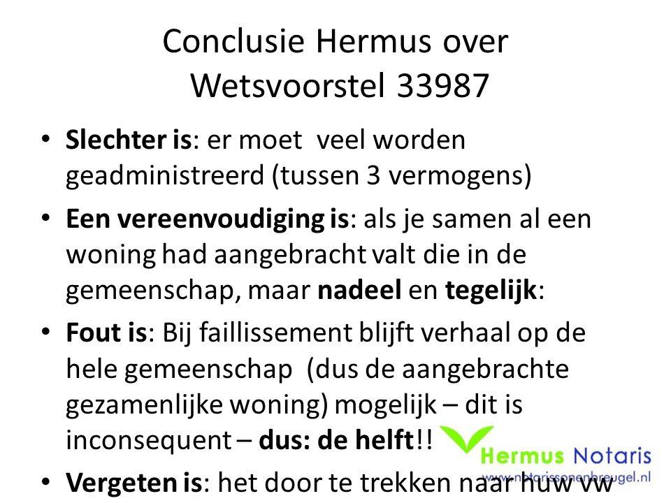 Conclusie Hermus over Wetsvoorstel 33987 Slechter is: er moet veel worden geadministreerd (tussen 3 vermogens) Een vereenvoudiging is: als je samen al