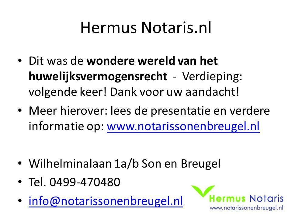 Hermus Notaris.nl Dit was de wondere wereld van het huwelijksvermogensrecht - Verdieping: volgende keer! Dank voor uw aandacht! Meer hierover: lees de