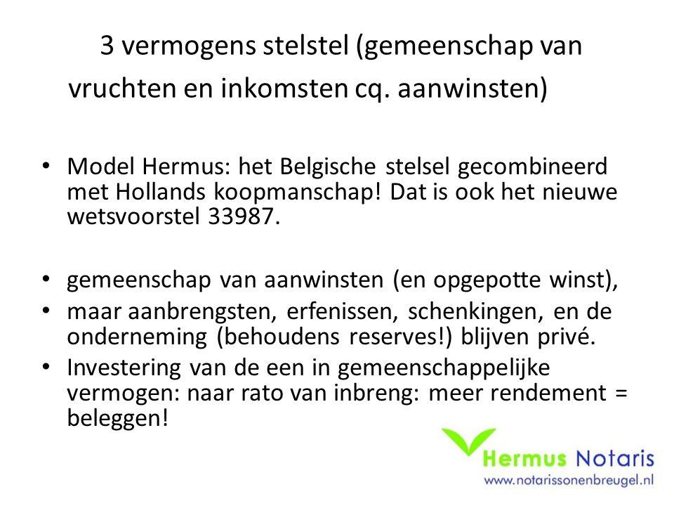 Model Hermus: het Belgische stelsel gecombineerd met Hollands koopmanschap! Dat is ook het nieuwe wetsvoorstel 33987. gemeenschap van aanwinsten (en o