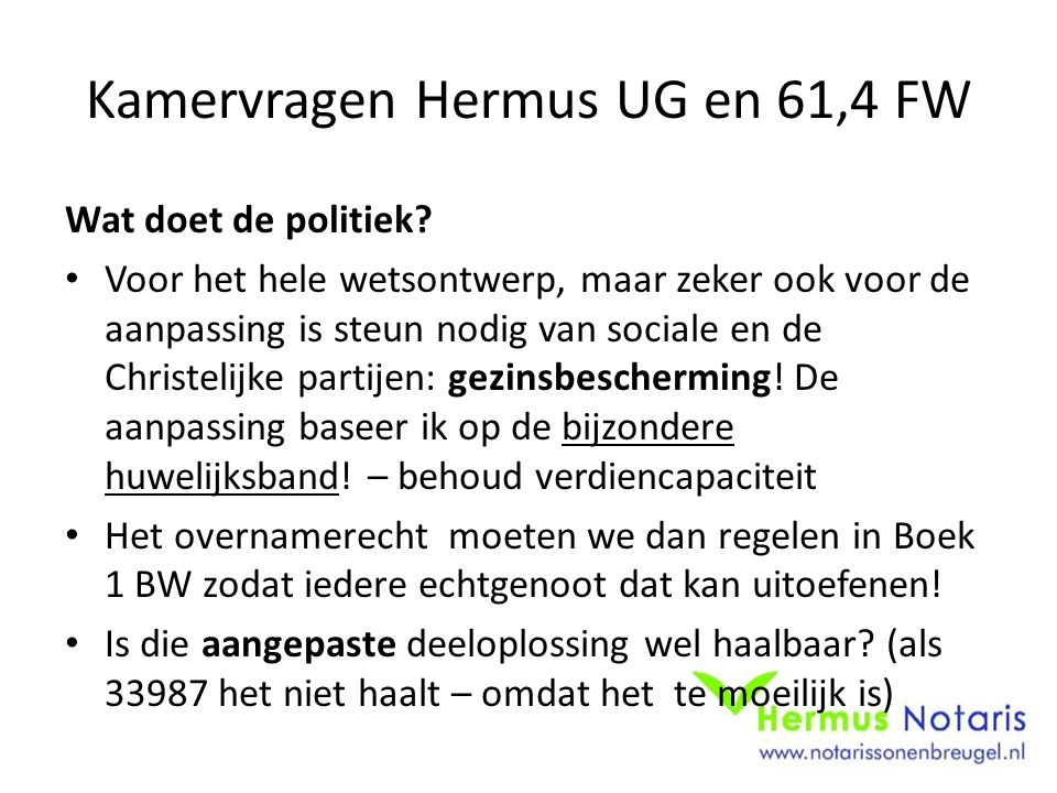 Kamervragen Hermus UG en 61,4 FW Wat doet de politiek? Voor het hele wetsontwerp, maar zeker ook voor de aanpassing is steun nodig van sociale en de C