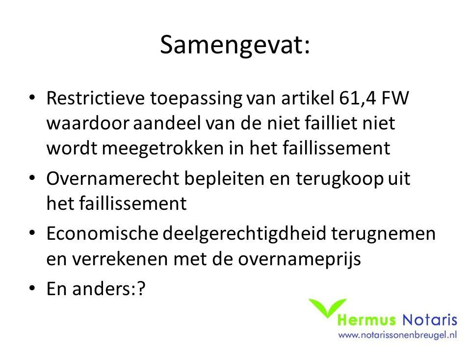Samengevat: Restrictieve toepassing van artikel 61,4 FW waardoor aandeel van de niet failliet niet wordt meegetrokken in het faillissement Overnamerec