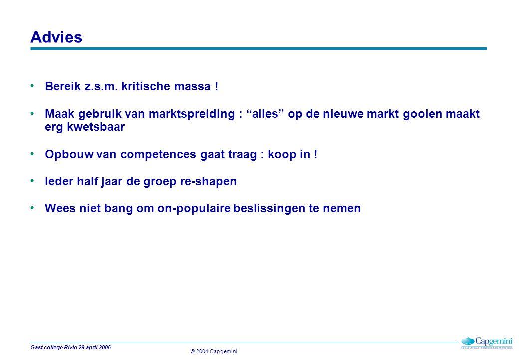 © 2004 Capgemini Gast college Rivio 29 april 2006 Advies Bereik z.s.m.