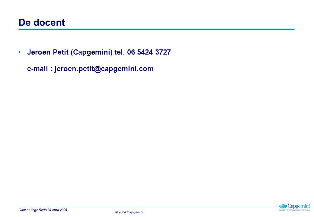© 2004 Capgemini Gast college Rivio 29 april 2006 De docent Jeroen Petit (Capgemini) tel.