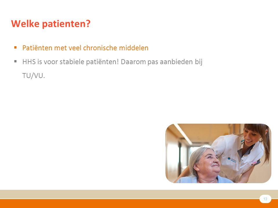 13 Welke patienten.  Patiënten met veel chronische middelen  HHS is voor stabiele patiënten.