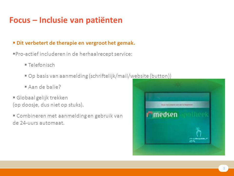 5 Focus – Inclusie van patiënten  Dit verbetert de therapie en vergroot het gemak.