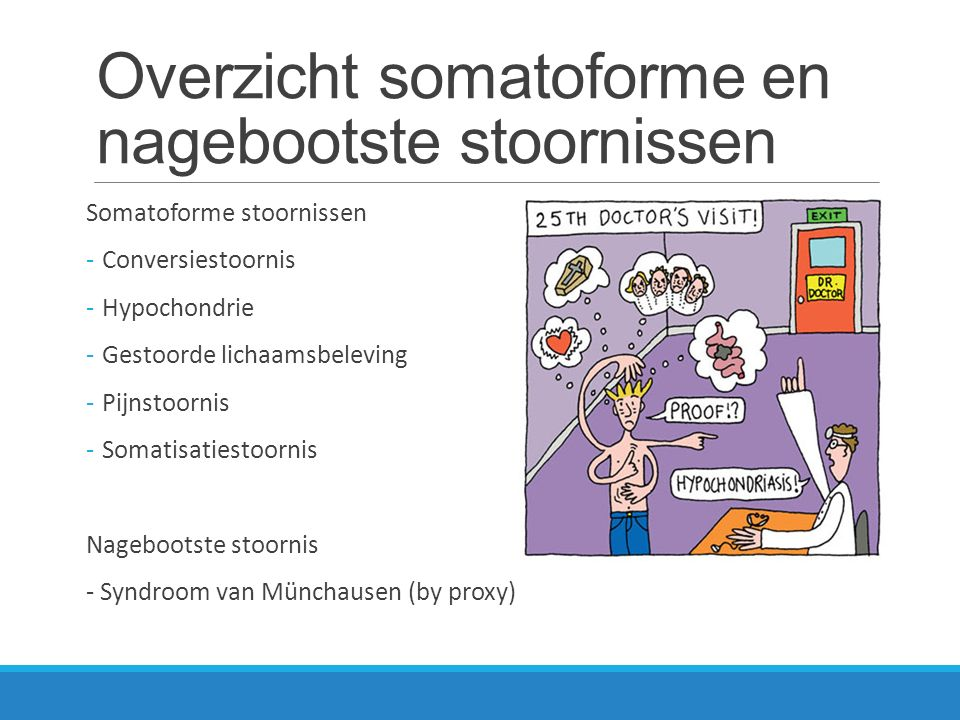 Somatoforme stoornissen Conversiestoornis - Verlies of verstoring van lichamelijke functie zonder een duidelijke lichamelijke oorzaak.