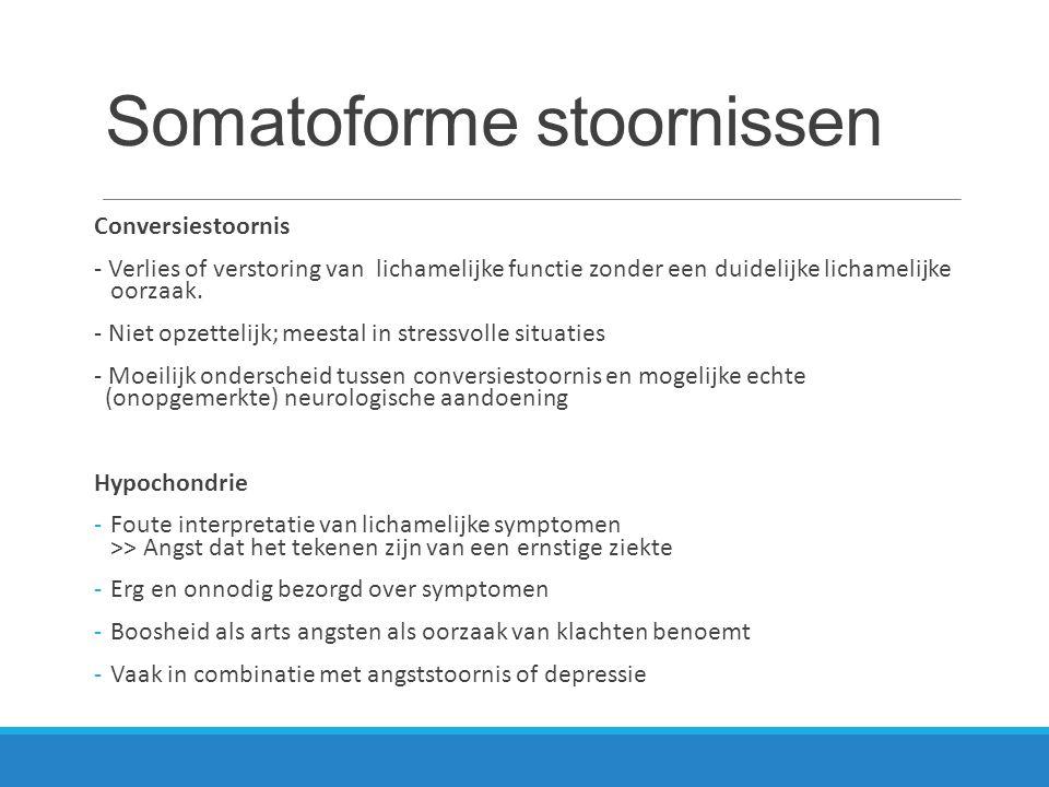 Somatoforme stoornissen (2) Verstoorde lichaamsbeleving - Een obsessie met een imaginair of sterk overdreven defect in het uiterlijk - Overtuiging: anderen denken negatief over mij i.v.m.