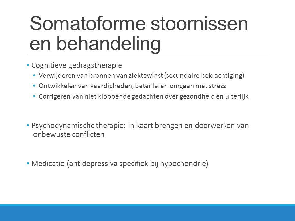 Somatoforme stoornissen en behandeling Cognitieve gedragstherapie Verwijderen van bronnen van ziektewinst (secundaire bekrachtiging) Ontwikkelen van v