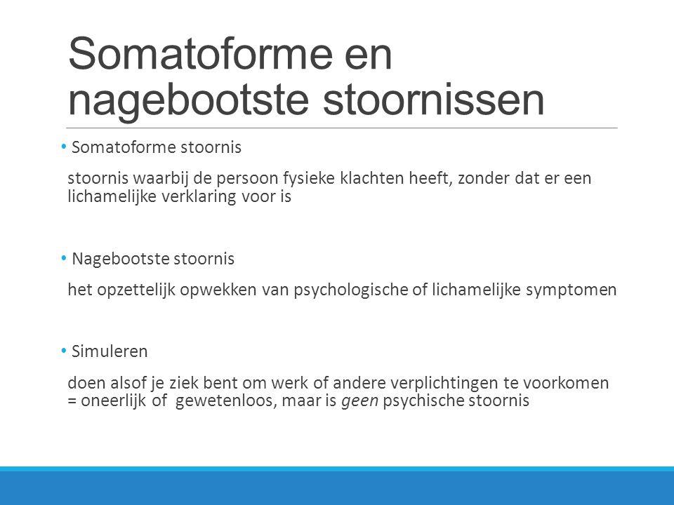 Overzicht somatoforme en nagebootste stoornissen Somatoforme stoornissen - Conversiestoornis - Hypochondrie - Gestoorde lichaamsbeleving - Pijnstoornis - Somatisatiestoornis Nagebootste stoornis - Syndroom van Münchausen (by proxy)