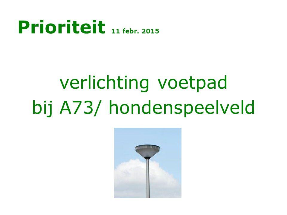 Prioriteit 11 febr. 2015 verlichting voetpad bij A73/ hondenspeelveld