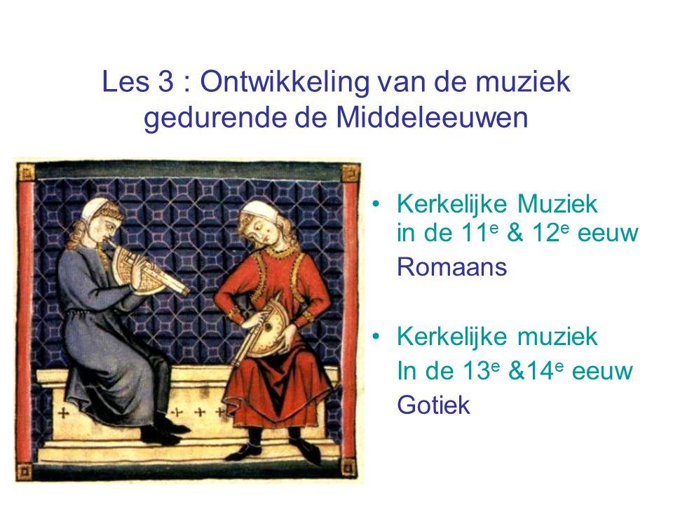 Les 3 : Ontwikkeling van de muziek gedurende de Middeleeuwen Kerkelijke Muziek in de 11 e & 12 e eeuw Romaans Kerkelijke muziek In de 13 e &14 e eeuw
