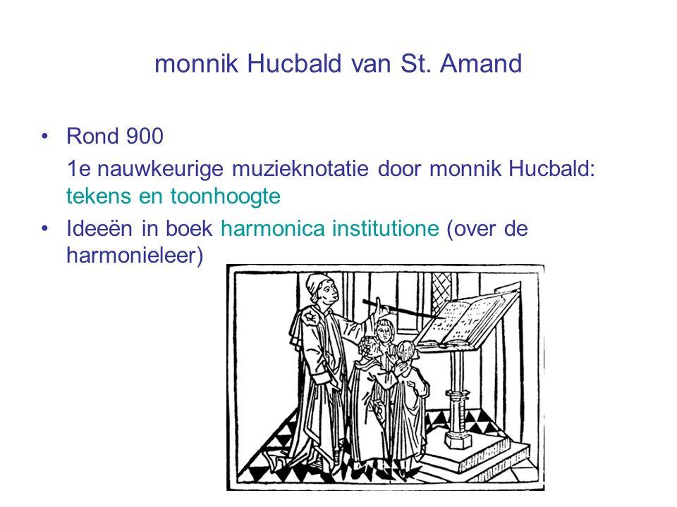 monnik Hucbald van St. Amand Rond 900 1e nauwkeurige muzieknotatie door monnik Hucbald: tekens en toonhoogte Ideeën in boek harmonica institutione (ov