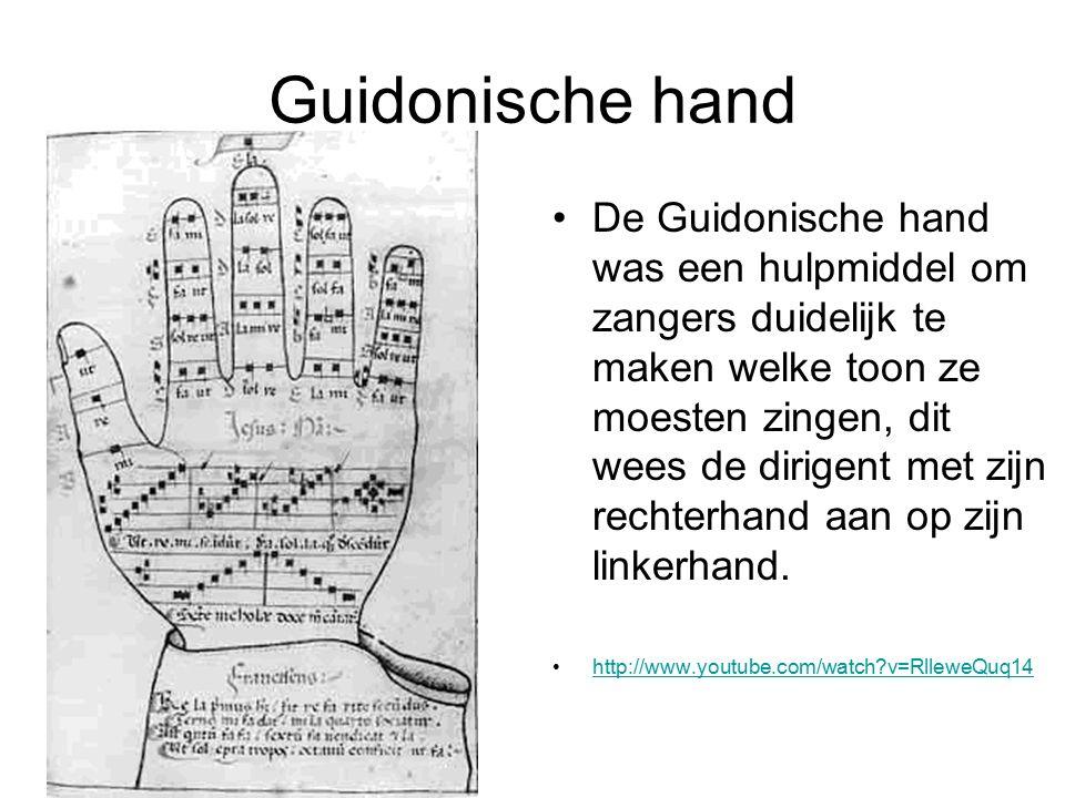 Guidonische hand De Guidonische hand was een hulpmiddel om zangers duidelijk te maken welke toon ze moesten zingen, dit wees de dirigent met zijn rech
