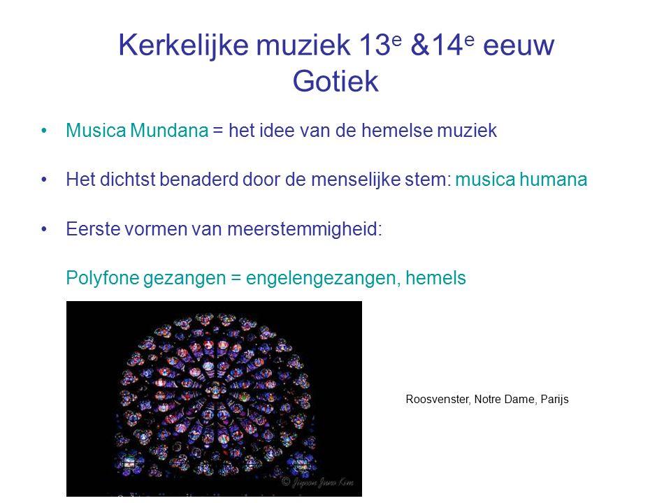 Kerkelijke muziek 13 e &14 e eeuw Gotiek Musica Mundana = het idee van de hemelse muziek Het dichtst benaderd door de menselijke stem: musica humana E