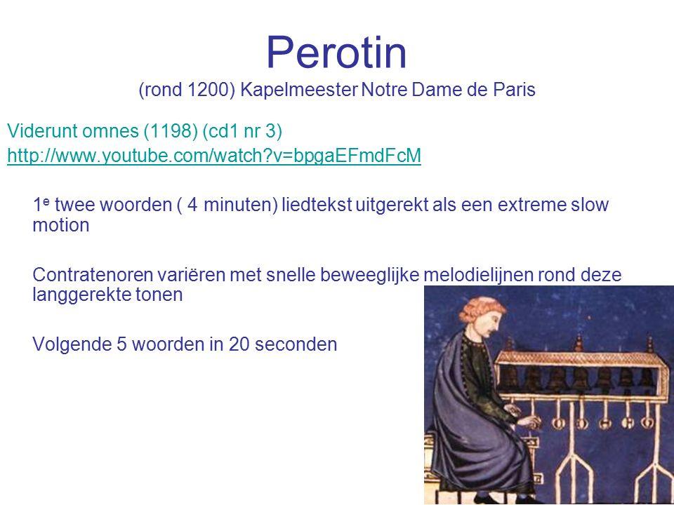 Perotin (rond 1200) Kapelmeester Notre Dame de Paris Viderunt omnes (1198) (cd1 nr 3) http://www.youtube.com/watch?v=bpgaEFmdFcM 1 e twee woorden ( 4