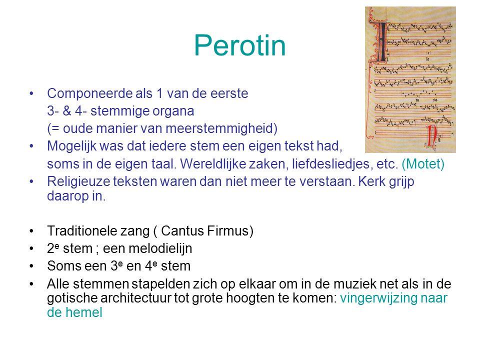 Perotin Componeerde als 1 van de eerste 3- & 4- stemmige organa (= oude manier van meerstemmigheid) Mogelijk was dat iedere stem een eigen tekst had,