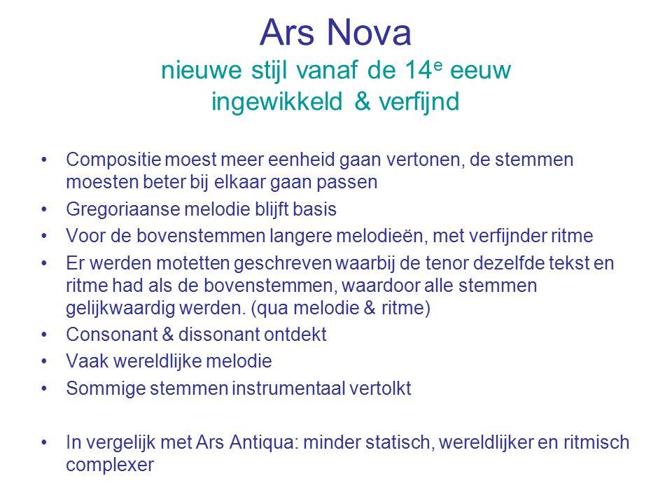 Ars Nova nieuwe stijl vanaf de 14 e eeuw ingewikkeld & verfijnd Compositie moest meer eenheid gaan vertonen, de stemmen moesten beter bij elkaar gaan
