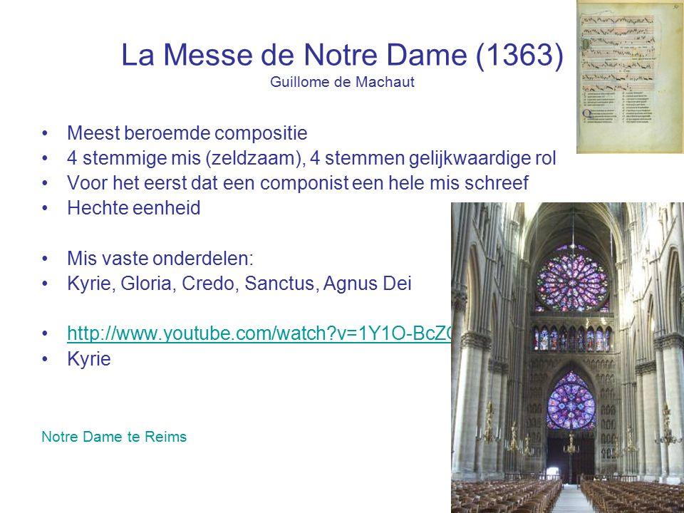 La Messe de Notre Dame (1363) Guillome de Machaut Meest beroemde compositie 4 stemmige mis (zeldzaam), 4 stemmen gelijkwaardige rol Voor het eerst dat