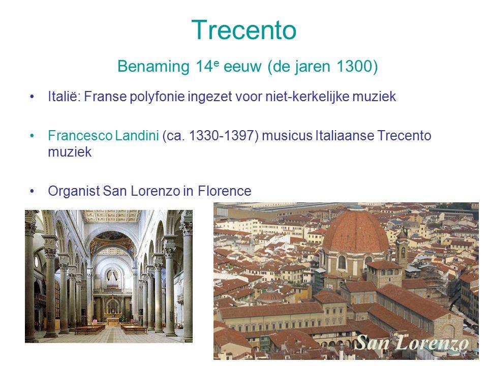 Trecento Benaming 14 e eeuw (de jaren 1300) Italië: Franse polyfonie ingezet voor niet-kerkelijke muziek Francesco Landini (ca. 1330-1397) musicus Ita