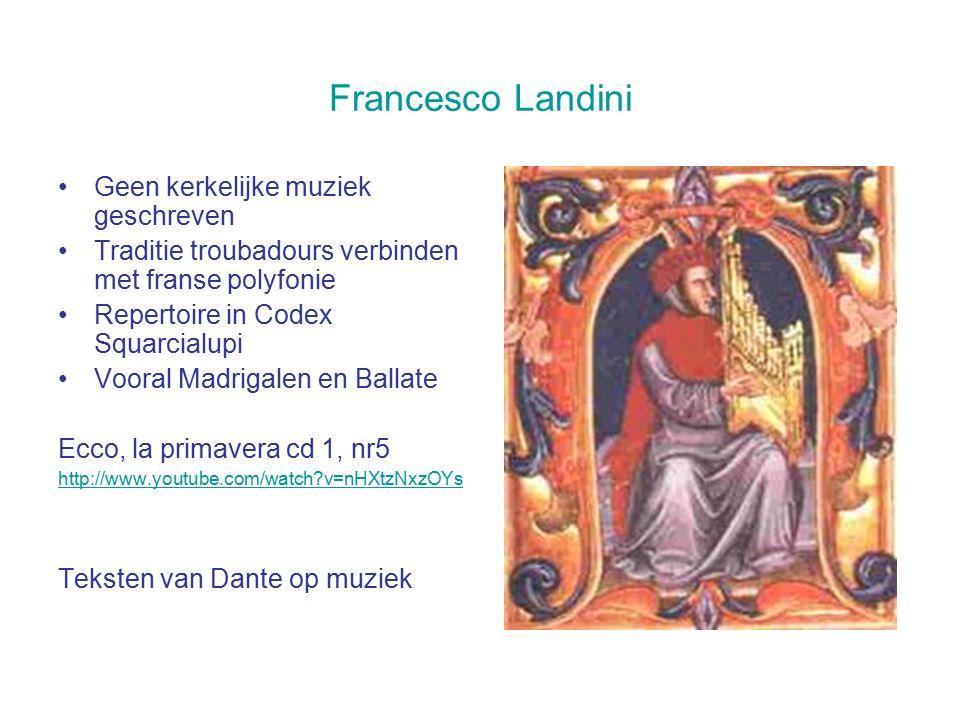 Francesco Landini Geen kerkelijke muziek geschreven Traditie troubadours verbinden met franse polyfonie Repertoire in Codex Squarcialupi Vooral Madrig