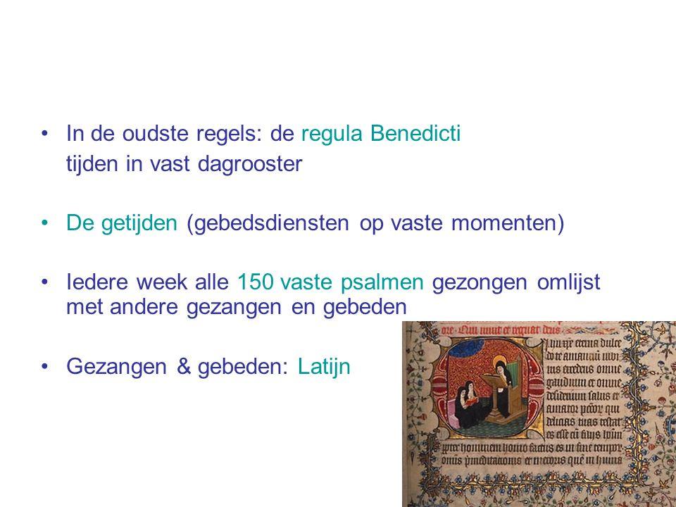 In de oudste regels: de regula Benedicti tijden in vast dagrooster De getijden (gebedsdiensten op vaste momenten) Iedere week alle 150 vaste psalmen g