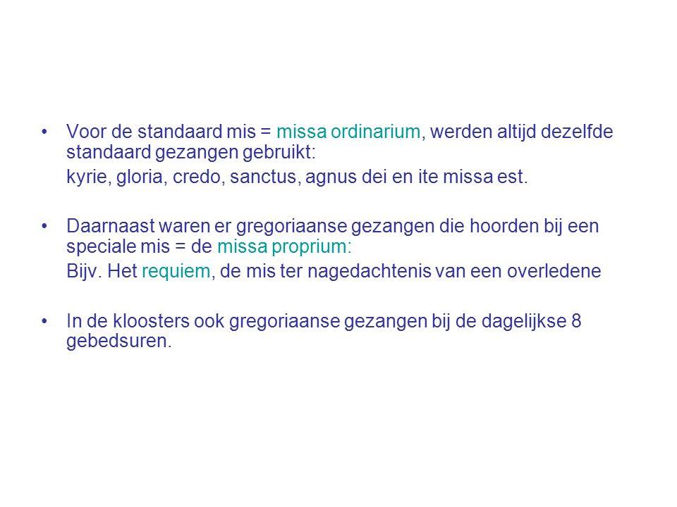 Voor de standaard mis = missa ordinarium, werden altijd dezelfde standaard gezangen gebruikt: kyrie, gloria, credo, sanctus, agnus dei en ite missa es