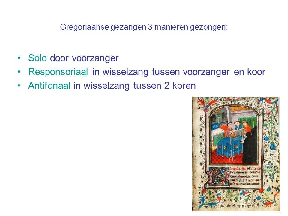 Gregoriaanse gezangen 3 manieren gezongen: Solo door voorzanger Responsoriaal in wisselzang tussen voorzanger en koor Antifonaal in wisselzang tussen