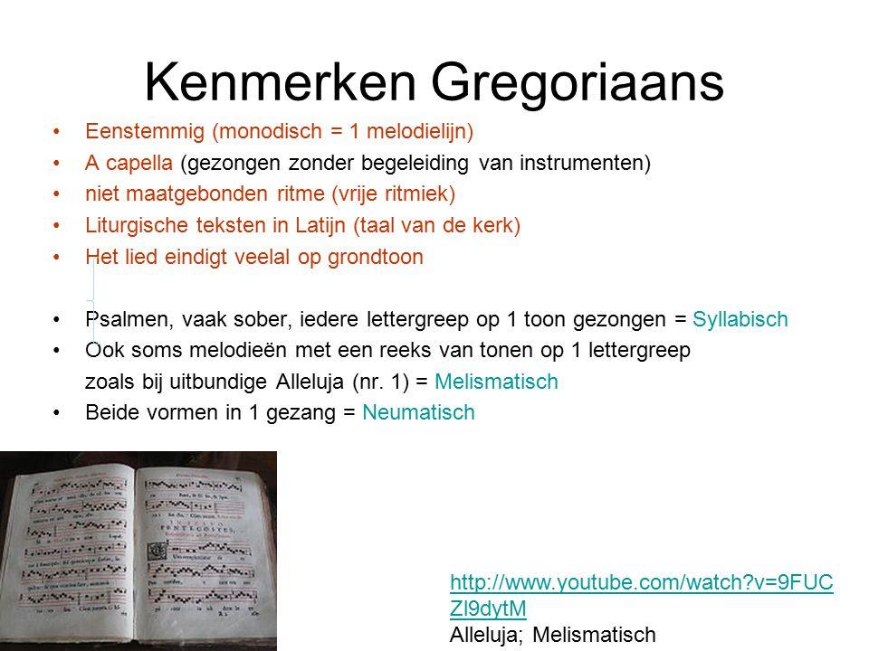 Kenmerken Gregoriaans Eenstemmig (monodisch = 1 melodielijn) A capella (gezongen zonder begeleiding van instrumenten) niet maatgebonden ritme (vrije r