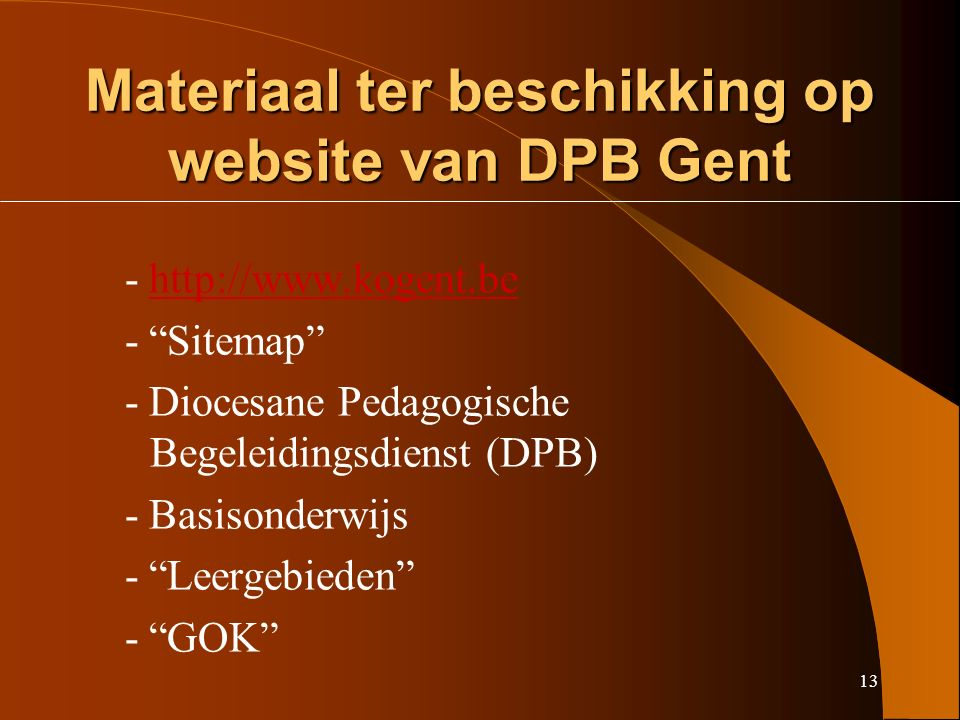 13 Materiaal ter beschikking op website van DPB Gent - http://www.kogent.behttp://www.kogent.be - Sitemap - Diocesane Pedagogische Begeleidingsdienst (DPB) - Basisonderwijs - Leergebieden - GOK