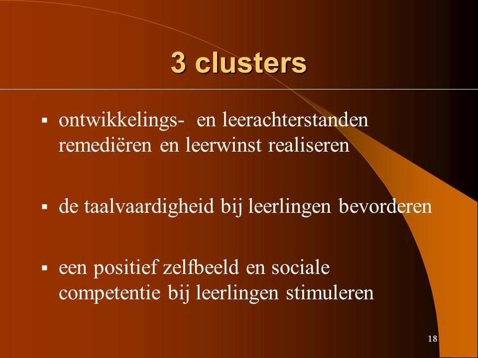 18 3 clusters  ontwikkelings- en leerachterstanden remediëren en leerwinst realiseren  de taalvaardigheid bij leerlingen bevorderen  een positief zelfbeeld en sociale competentie bij leerlingen stimuleren