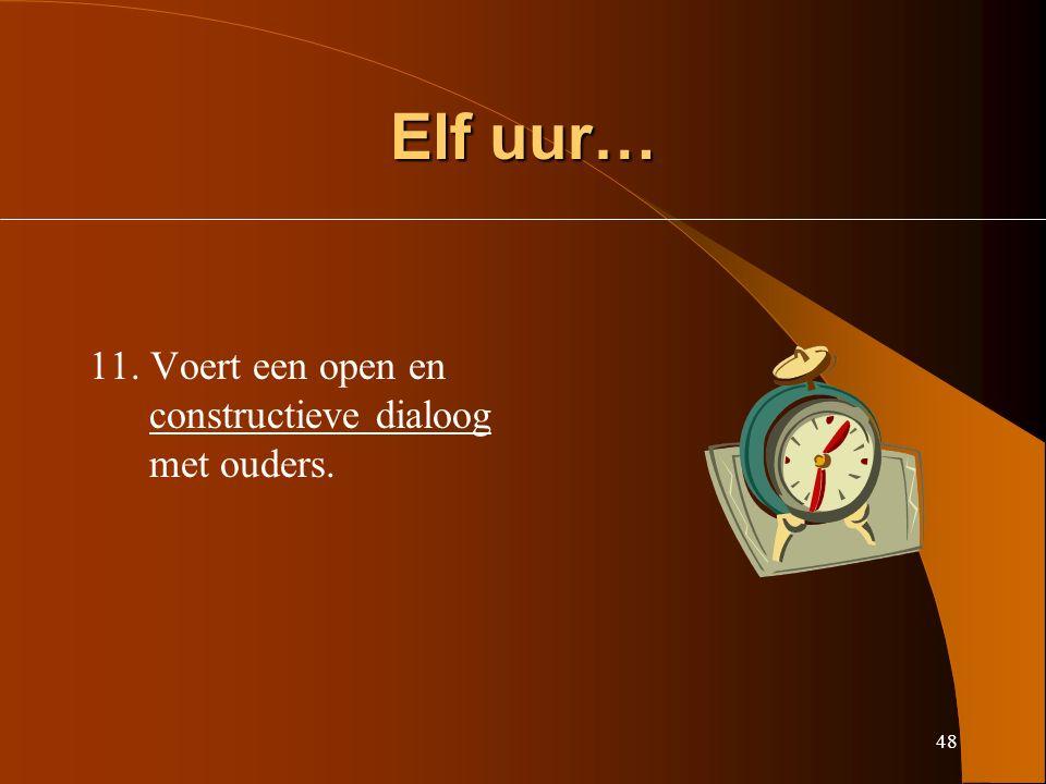 48 Elf uur… 11. Voert een open en constructieve dialoog met ouders.