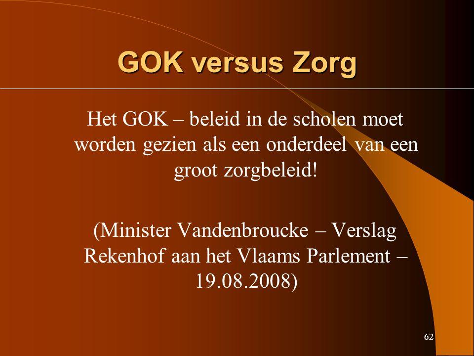 62 GOK versus Zorg Het GOK – beleid in de scholen moet worden gezien als een onderdeel van een groot zorgbeleid.