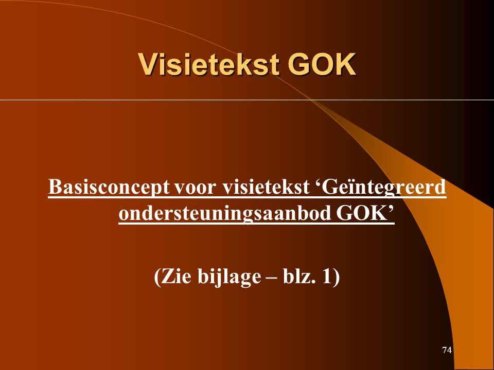 74 Visietekst GOK Basisconcept voor visietekst 'Geïntegreerd ondersteuningsaanbod GOK' (Zie bijlage – blz.