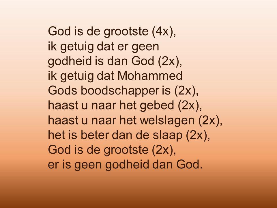 God is de grootste (4x), ik getuig dat er geen godheid is dan God (2x), ik getuig dat Mohammed Gods boodschapper is (2x), haast u naar het gebed (2x), haast u naar het welslagen (2x), het is beter dan de slaap (2x), God is de grootste (2x), er is geen godheid dan God.