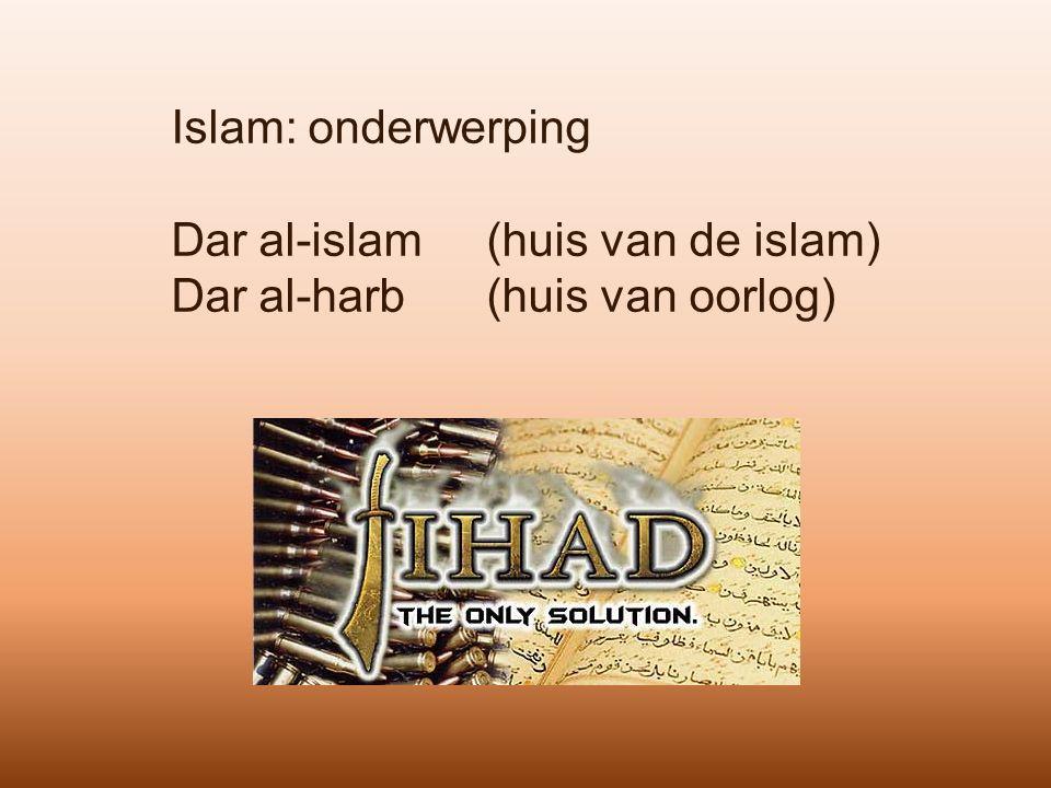 Islam: onderwerping Dar al-islam(huis van de islam) Dar al-harb(huis van oorlog)