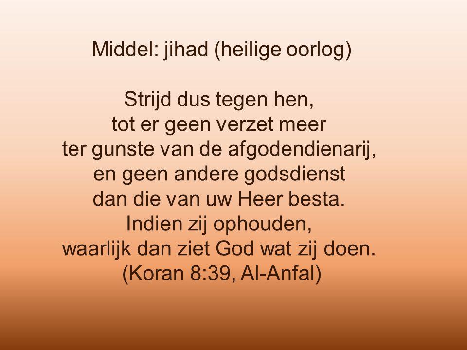 Middel: jihad (heilige oorlog) Strijd dus tegen hen, tot er geen verzet meer ter gunste van de afgodendienarij, en geen andere godsdienst dan die van uw Heer besta.